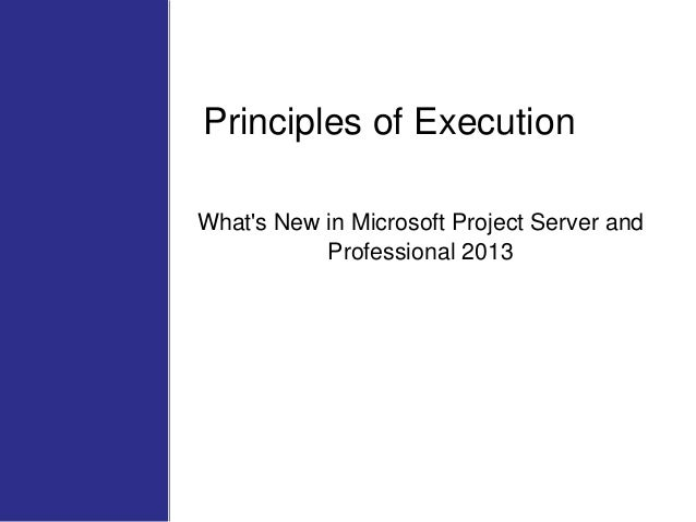 Principles of Execution What's New in Microsoft Project Server and Professional 2013