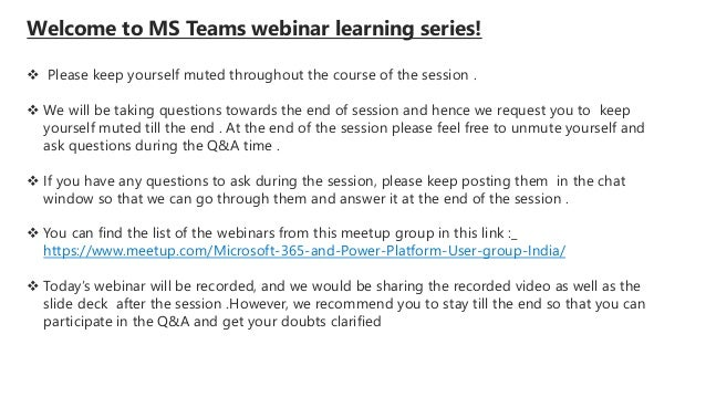 Welcome to MS Teams webinar learning series!  Please keep yourself muted throughout the course of the session .  We will...
