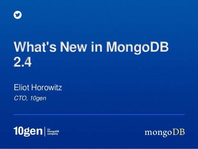 CTO, 10genEliot HorowitzWhats New in MongoDB2.4