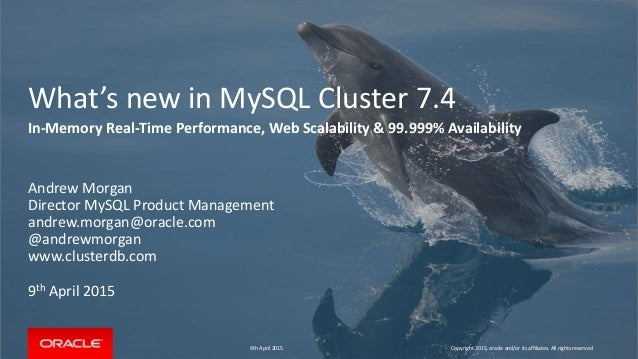 What's new in MySQL Cluster 7.4 In-Memory Real-Time Performance, Web Scalability & 99.999% Availability Andrew Morgan Dire...