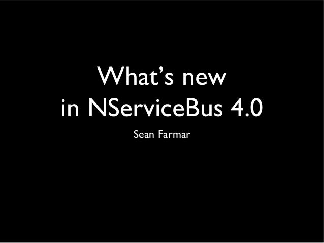 What's new in NServiceBus 4.0 Sean Farmar
