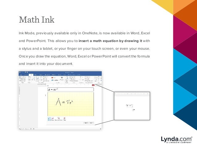 Math Ink Ink Mode, previously available only in OneNote, is now available in Word, Excel and PowerPoint. This allows you t...