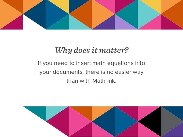 Why does it matter? If you need to insert math equations into your documents, there is no easier way than with Math Ink.
