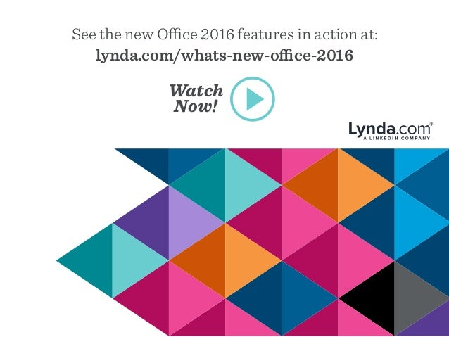 See the new Office 2016 features in action at: lynda.com/whats-new-office-2016 Watch Now!