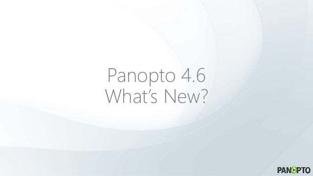 Panopto 4.6 What's New?