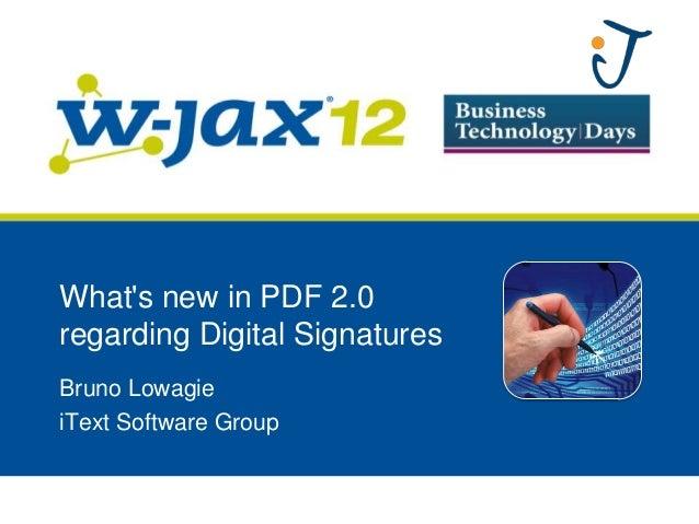 Whats new in PDF 2.0regarding Digital SignaturesBruno LowagieiText Software Group