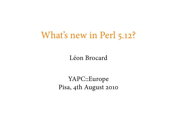 What's new in Perl . ?         Léon Brocard          YAPC::Europe     Pisa, th August