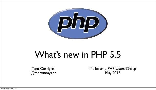 What's new in PHP 5.5Tom Corrigan@thetommygnrMelbourne PHP Users GroupMay 2013Wednesday, 22 May 13