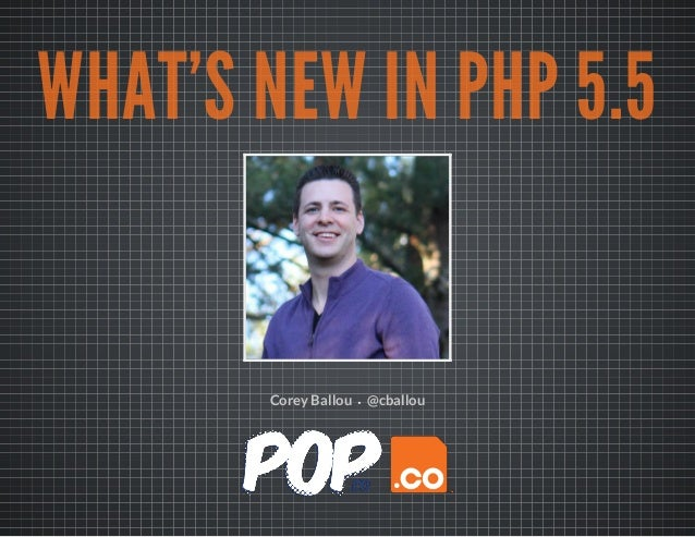 WHAT'S NEW IN PHP 5.5 ·Corey Ballou @cballou