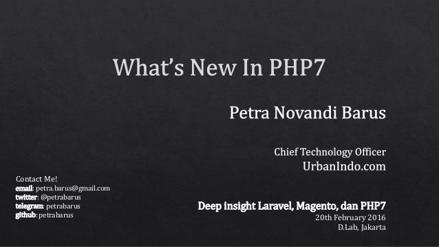 Contact Me! email: petra.barus@gmail.com twitter: @petrabarus telegram: petrabarus github: petrabarus Deep insight Laravel...