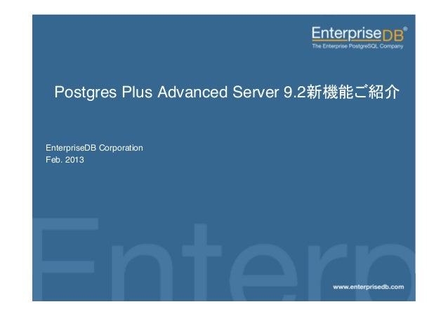 Postgres Plus Advanced Server 9.2                                 ! ! EnterpriseDB Corporation! Feb. 2013!EnterpriseDB, Po...
