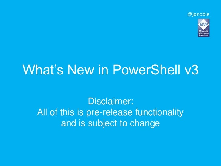 @jonobleWhat's New in PowerShell v3                 Disclaimer:  All of this is pre-release functionality         and is s...