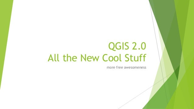 QGIS 2.0All the New Cool Stuffmore free awesomeness