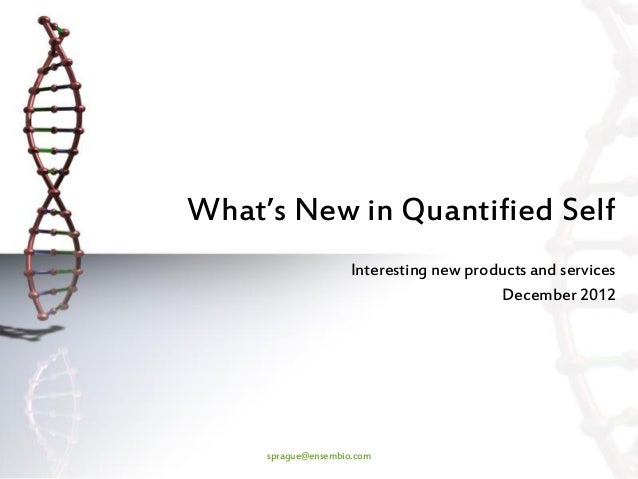 What's New in Quantified Self                     Interesting new products and services                                   ...