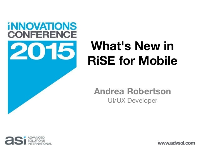 What's New in RiSE for Mobile Andrea Robertson UI/UX Developer