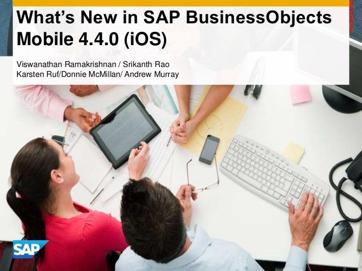 What's New in SAP BusinessObjectsMobile 4.4.0 (iOS)Viswanathan Ramakrishnan / Srikanth RaoKarsten Ruf/Donnie McMillan/ And...