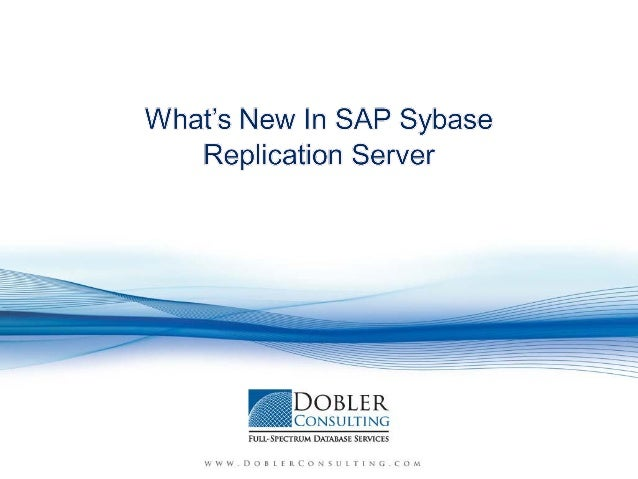 Agenda • Introduction by Peter Dobler, CEO Dobler Consulting • What's New In SAP Sybase Replication Server Presentation by...