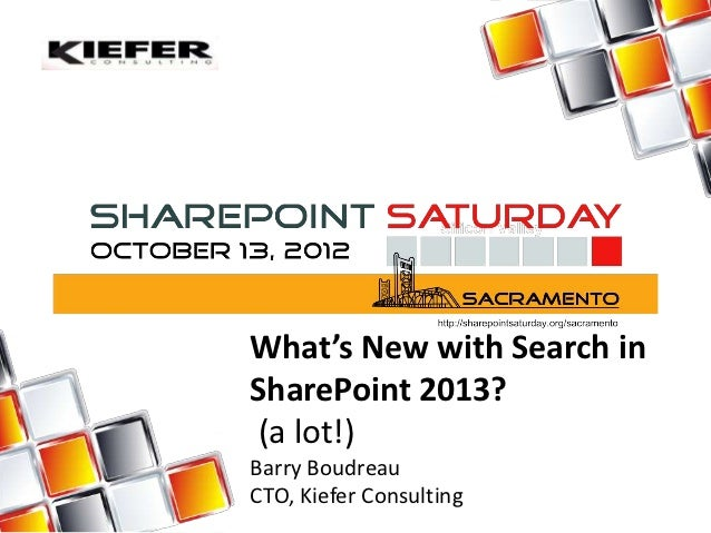 What's New with Search inSharePoint 2013?(a lot!)Barry BoudreauCTO, Kiefer Consulting