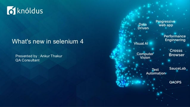 What's new in selenium 4 Presented by : Ankur Thakur QA Consultant
