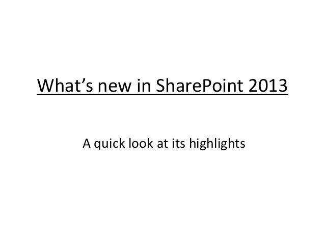 What's new in SharePoint 2013 A quick look at its highlights