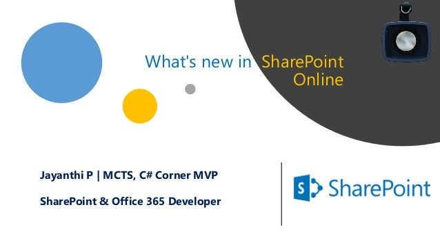 What's new in SharePoint Online Jayanthi P | MCTS, C# Corner MVP SharePoint & Office 365 Developer