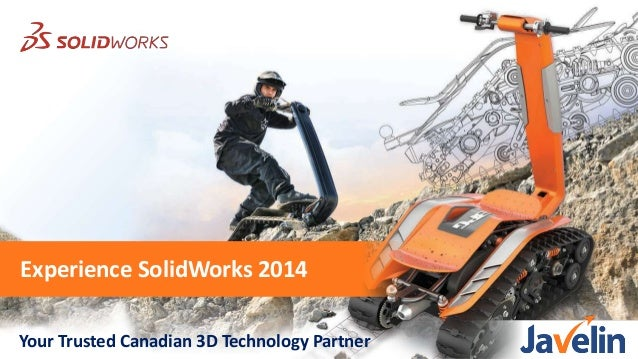 Experience SolidWorks 2014 Your Trusted Canadian 3D Technology Partner
