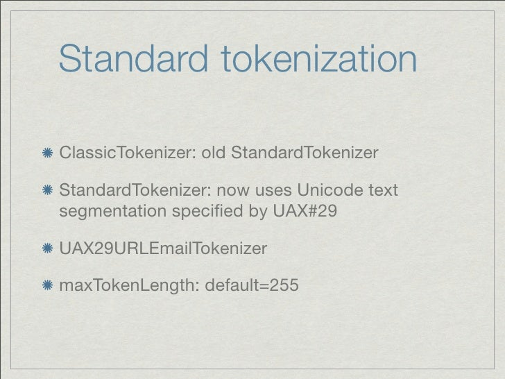 Standard tokenizationClassicTokenizer: old StandardTokenizerStandardTokenizer: now uses Unicode textsegmentation specified ...
