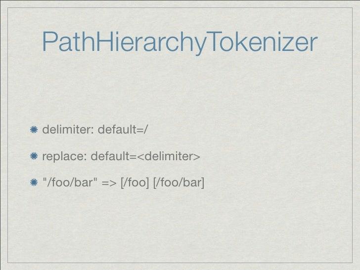 """PathHierarchyTokenizerdelimiter: default=/replace: default=<delimiter>""""/foo/bar"""" => [/foo] [/foo/bar]"""