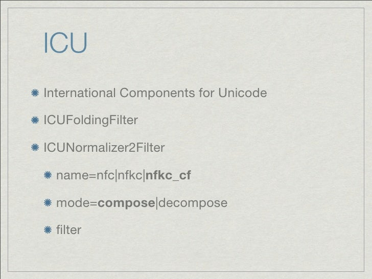 ICUInternational Components for UnicodeICUFoldingFilterICUNormalizer2Filter  name=nfc|nfkc|nfkc_cf  mode=compose|decompose...