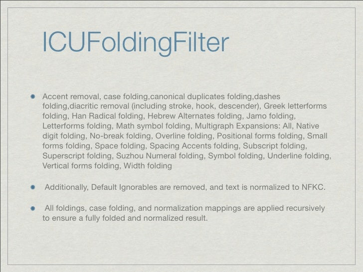 ICUFoldingFilterAccent removal, case folding,canonical duplicates folding,dashesfolding,diacritic removal (including strok...