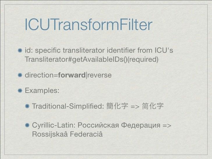 ICUTransformFilterid: specific transliterator identifier from ICUsTransliterator#getAvailableIDs()(required)direction=forwar...