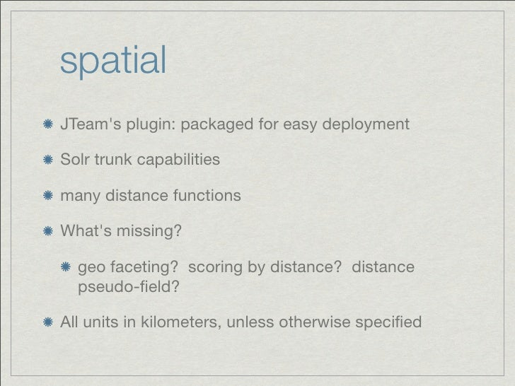 spatialJTeams plugin: packaged for easy deploymentSolr trunk capabilitiesmany distance functionsWhats missing?  geo faceti...
