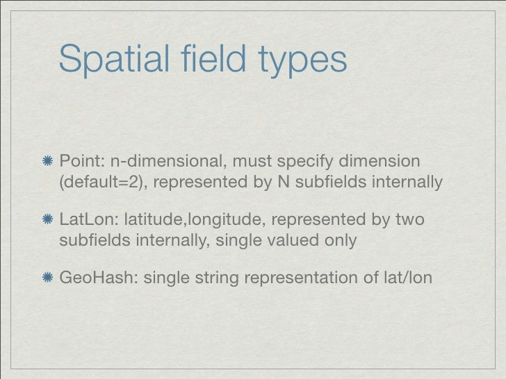 Spatial field typesPoint: n-dimensional, must specify dimension(default=2), represented by N subfields internallyLatLon: lat...