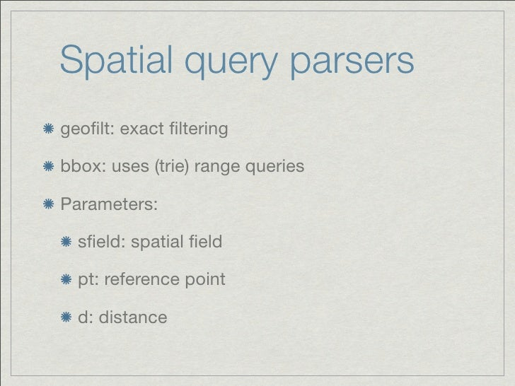 Spatial query parsersgeofilt: exact filteringbbox: uses (trie) range queriesParameters:  sfield: spatial field  pt: reference ...