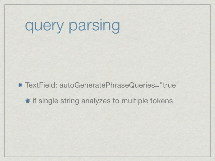 """query parsingTextField: autoGeneratePhraseQueries=""""true""""  if single string analyzes to multiple tokens"""