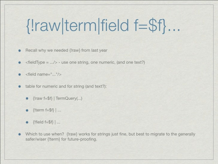 {!raw|term|field f=$f}...Recall why we needed {!raw} from last year<fieldType = .../> - use one string, one numeric, (and on...