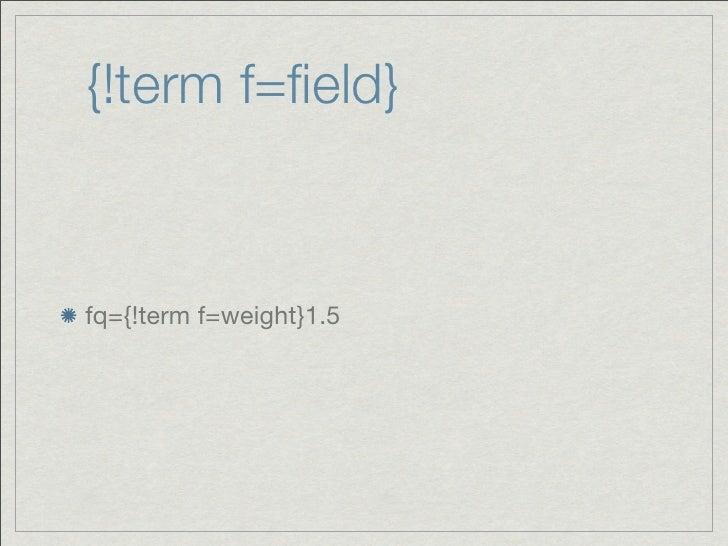 {!term f=field}fq={!term f=weight}1.5