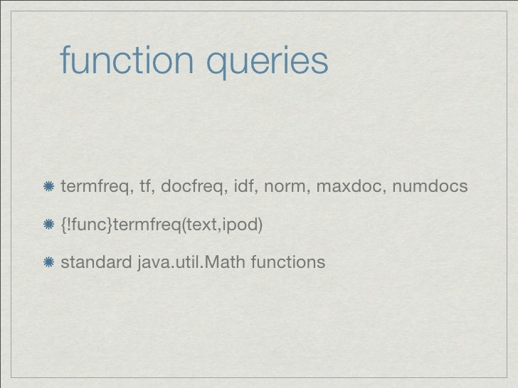 function queriestermfreq, tf, docfreq, idf, norm, maxdoc, numdocs{!func}termfreq(text,ipod)standard java.util.Math functions