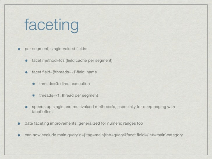 facetingper-segment, single-valued fields:   facet.method=fcs (field cache per segment)   facet.field={!threads=-1}field_name ...