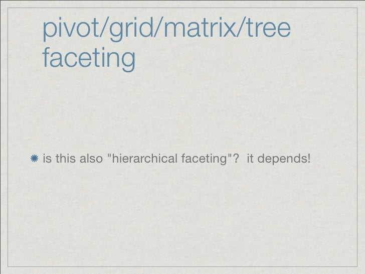 """pivot/grid/matrix/treefacetingis this also """"hierarchical faceting""""? it depends!"""