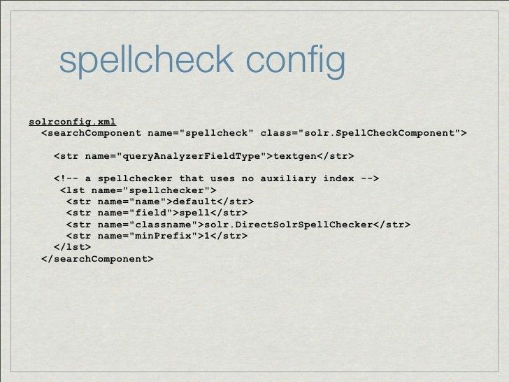 """spellcheck configsolrconfig.xml  <searchComponent name=""""spellcheck"""" class=""""solr.SpellCheckComponent"""">    <str name=""""queryAn..."""