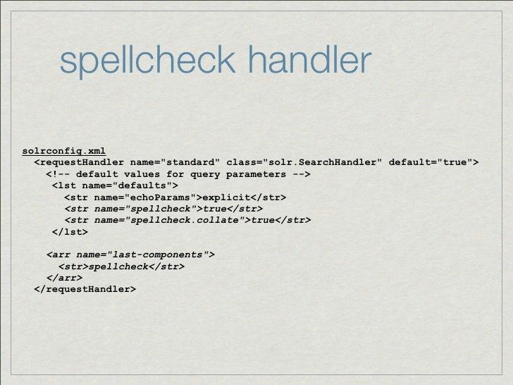 "spellcheck handlersolrconfig.xml  <requestHandler name=""standard"" class=""solr.SearchHandler"" default=""true"">    <!-- defau..."