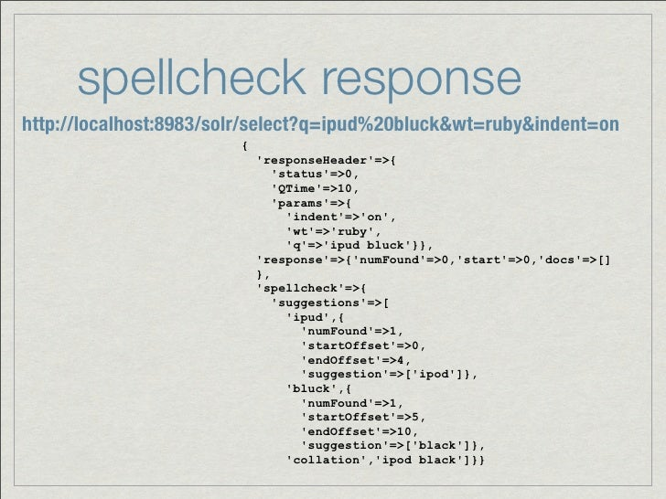 spellcheck responsehttp://localhost:8983/solr/select?q=ipud%20bluck&wt=ruby&indent=on                        {            ...
