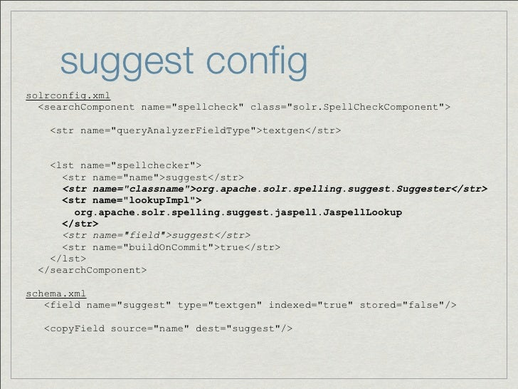 "suggest configsolrconfig.xml  <searchComponent name=""spellcheck"" class=""solr.SpellCheckComponent"">    <str name=""queryAnaly..."