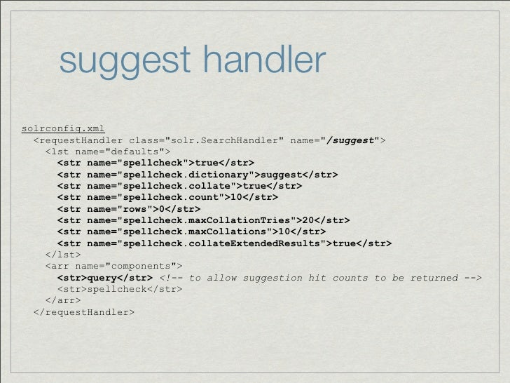 """suggest handlersolrconfig.xml  <requestHandler class=""""solr.SearchHandler"""" name=""""/suggest"""">    <lst name=""""defaults"""">      <..."""