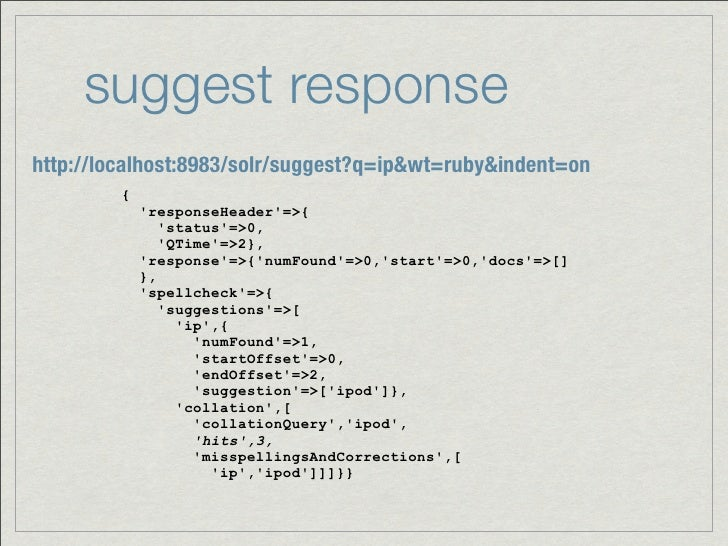 suggest responsehttp://localhost:8983/solr/suggest?q=ip&wt=ruby&indent=on         {             responseHeader=>{         ...