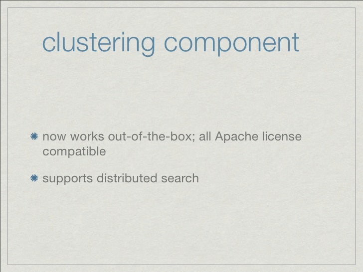 clustering componentnow works out-of-the-box; all Apache licensecompatiblesupports distributed search