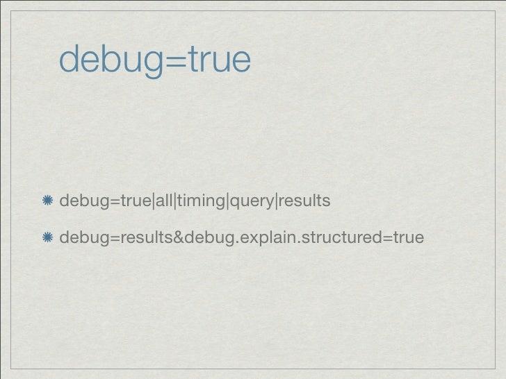 debug=truedebug=true|all|timing|query|resultsdebug=results&debug.explain.structured=true