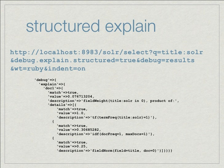 structured explainhttp://localhost:8983/solr/select?q=title:solr&debug.explain.structured=true&debug=results&wt=ruby&inden...