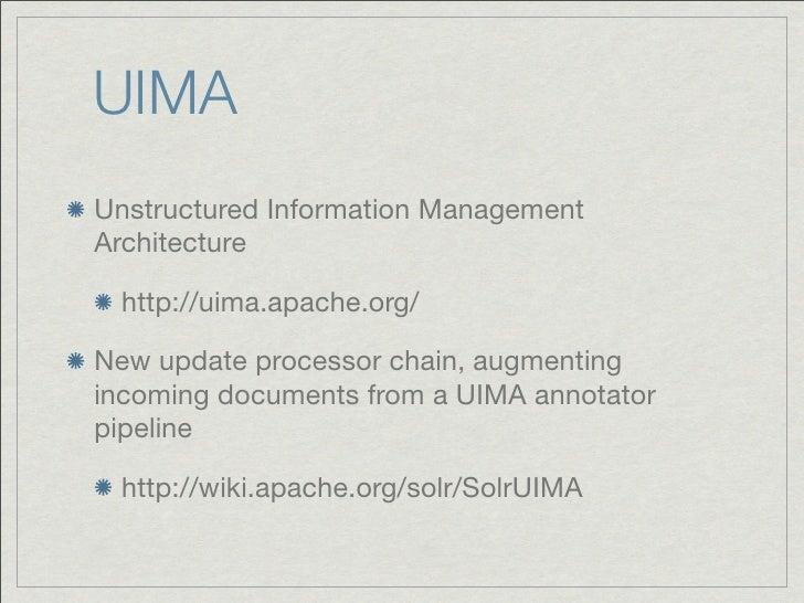 UIMAUnstructured Information ManagementArchitecture http://uima.apache.org/New update processor chain, augmentingincoming ...